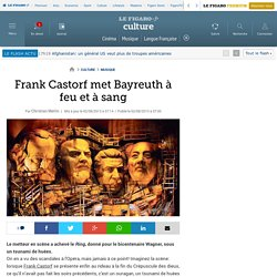 Frank Castorf met Bayreuth à feu et à sang