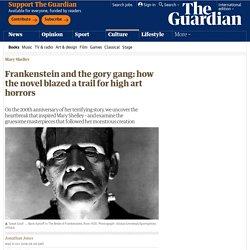 Frankenstein and the gory gang: how the novel blazed a trail for high art horrors