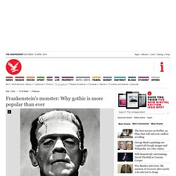 Frankenstein's monster: Why gothic is more popular than ever - Features - TV & Radio