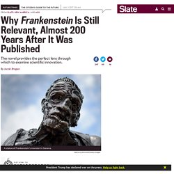 Why Frankenstein is still relevant, almost 200 years after it was published.