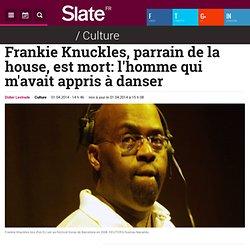 Frankie Knuckles, parrain de la house, est mort: l'homme qui m'avait appris à danser