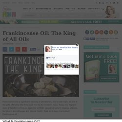 Frankincense Oil: The King of All Oils