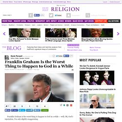 Franklin Graham Is the Worst Thing to Happen to God in a While