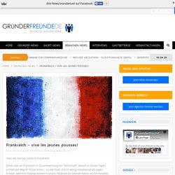 Frankreich - vive les jeunes pousses! - Gruenderfreunde.de