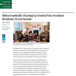 Biden Frantically Cleaning Up Trashed Vice President Residence At Last Second