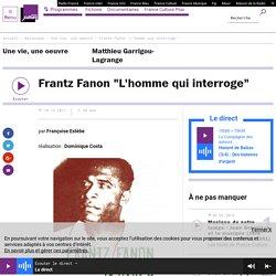 "Frantz Fanon ""L'homme qui interroge"""