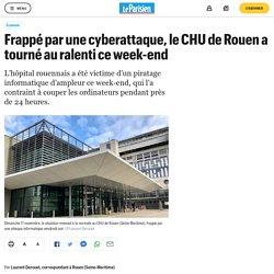 Frappé par une cyberattaque, le CHU de Rouen a tourné au ralenti ce week-end