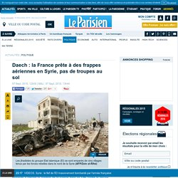 Daech : la France prête à des frappes aériennes en Syrie, pas de troupes au sol