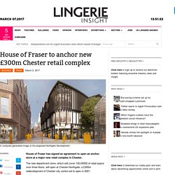 House OF Fraser - Anchor New £300m Chester Retail Complex
