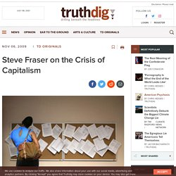 Truthdig - Arts and Culture - Steve Fraser on the Crisis of Capi