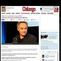 10 frases de Ferran Adrià para México (¿Qué es la cocina para este catalán?