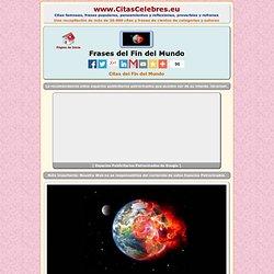 Frases del Fin del Mundo - Citas Célebres y Frases Célebres - www.CitasCelebres.eu
