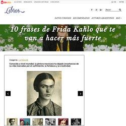 10 frases de Frida Kahlo que te van a hacer más fuerte