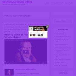 Frases Schopenhauer - Descargar Songa Video