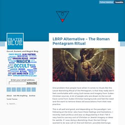 FRATER BLUE - LBRP Alternative - The Roman Pentagram Ritual