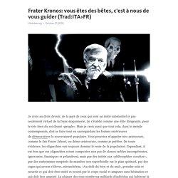Frater Kronos: vous êtes des bêtes, c'est à nous de vous guider (Trad:ITA>FR)