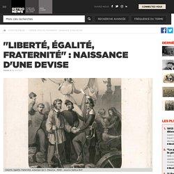 """""""Liberté, égalité, fraternité"""": naissance d'une devise - Presse RetroNews-BnF"""