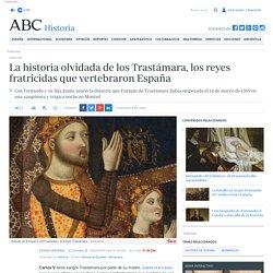 La historia olvidada de los Trastámara, los reyes fratricidas que vertebraron España