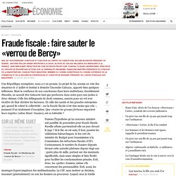 Fraude fiscale : fairesauter le «verrou deBercy»