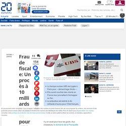 Fraude fiscale: Un procès à 10 milliards d'euros pour UBS à partir de ce lundi à Paris