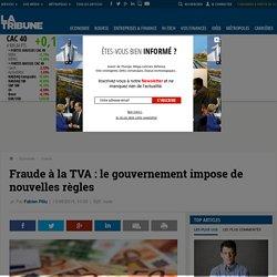 Fraude à la TVA : le gouvernement impose de nouvelles règles