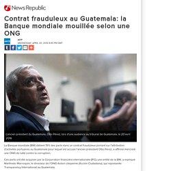 Contrat frauduleux au Guatemala: la Banque mondiale mouillée selon une ONG