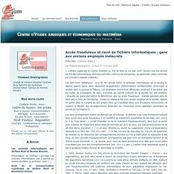 Accès frauduleux et recel de fichiers informatiques : gare aux anciens employés indiscrets - CEJEM