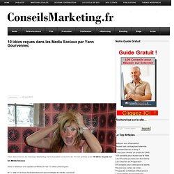 10 idées reçues dans les Media Sociaux par Yann Gourvennec