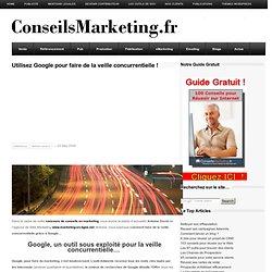 Utilisez Google pour faire de la veille concurrentielle ! - ConseilsMarketing.frConseilsMarketing.fr