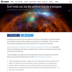 Don't freak out, but the universe may be a hologram