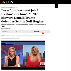 """As a full-blown nut job, I freakin' love him"": ""SNL"" skewers Donald Trump defender Scottie Nell Hughes"