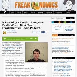 Is Learning a Foreign Language Really Worth It? A New Freakonomics Radio Podcast