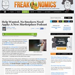 Help Wanted. No Smokers Need Apply: A New Marketplace Podcast