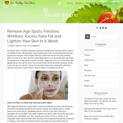 Remove Age Spots, Freckles, Wrinkles, Excess Face Fat and Lighten Your Skin In A Week - Our Healthy Food Choice