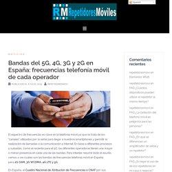 Bandas del 5G, 4G, 3G y 2G en España: frecuencias telefonía móvil de cada operador – Repetidores móviles