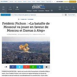 «La bataille de Mossoul va jouer en faveur de Moscou et Damas à Alep» - Frédéric Pichon :