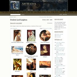 Frederic Lord Leighton :: Biography and Image Gallery at ArtMagick