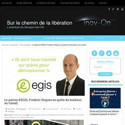 Le patron d'EGIS, Frederic Roques en quête du bonheur au travail