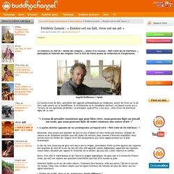 Frédéric Lenoir : « Exister est un fait, vivre est un art » - Buddhachannel