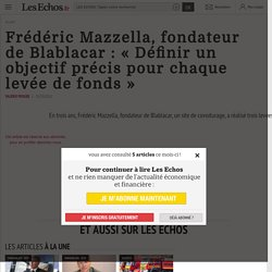 Frédéric Mazzella, fondateur de Blablacar : « Définir un objectif précis pour chaque levée de fonds », Passer par un fonds d investissement pour financer son décollage
