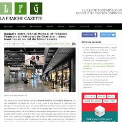 Bagarre entre Franck Michaël et Frédéric François à l'aéroport de Charleroi : deux hanches et un col du fémur cassés
