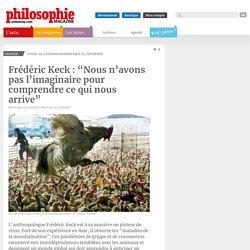 """Frédéric Keck: """"Nous n'avons pas l'imaginaire pour comprendre ce qui nous arrive"""""""