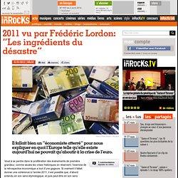 """2011 vu par Frédéric Lordon: """"Les ingrédients du désastre"""""""