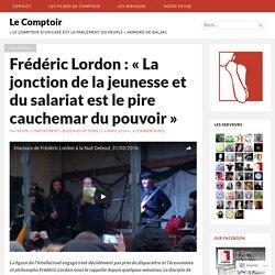 Frédéric Lordon : «La jonction de la jeunesse et du salariat est le pire cauchemar du pouvoir» – Le Comptoir
