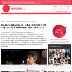 Frédéric Olivennes : « La télévision est aujourd'hui le dernier mass media »
