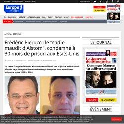 """Frédéric Pierucci, le """"cadre maudit d'Alstom"""", condamné à 30 mois de prison aux Etats-Unis"""