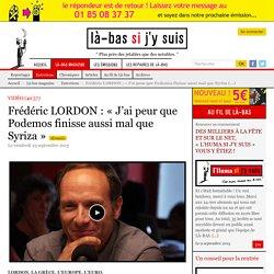 Frédéric LORDON : « J'ai peur que Podemos finisse aussi mal que Syriza »