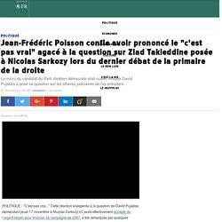 """Jean-Frédéric Poisson confie avoir prononcé le """"c'est pas vrai"""" agacé à la question sur Ziad Takieddine posée à Nicolas Sarkozy lors du dernier débat de la primaire de la droite"""