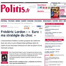 Frédéric Lordon : « Euro : ma stratégie du choc »