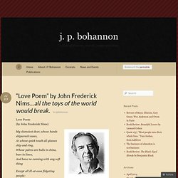 """""""Love Poem"""" by John Frederick Nims…all the toys of the world would break. « j. p. bohannon"""